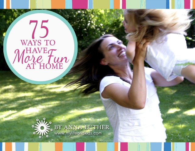 75 Ways to Have More Fun at Home
