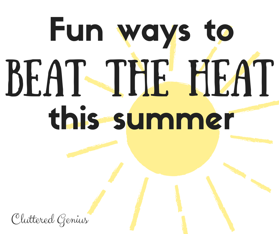 Fun Ways to Beat the Heat this Summer