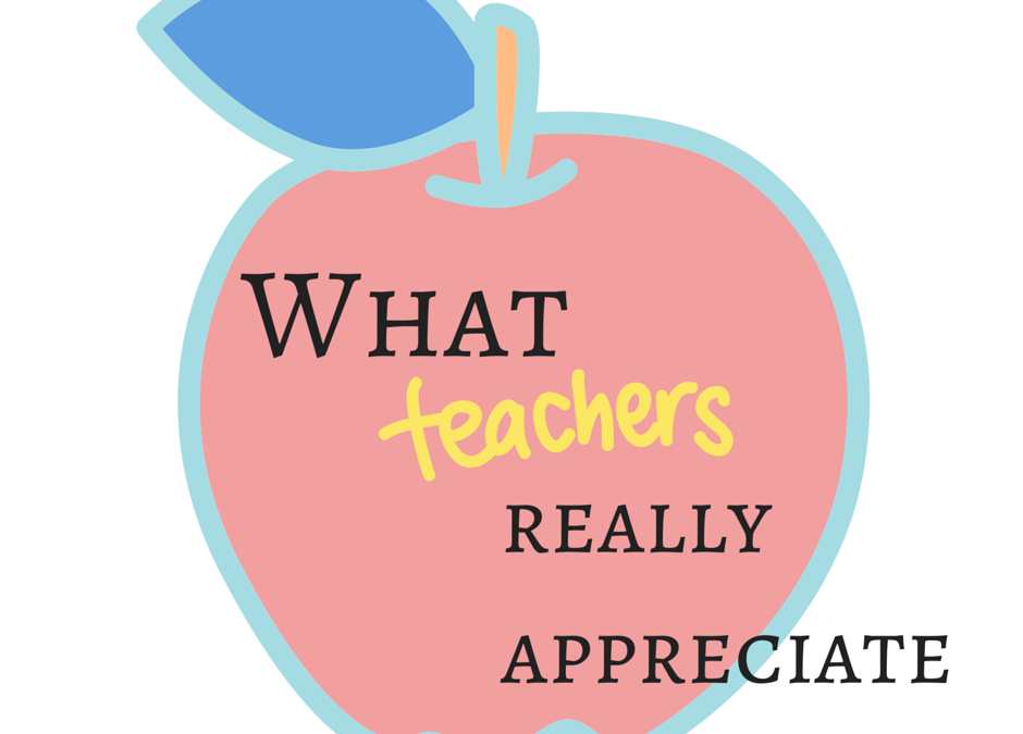 What Teachers Really Appreciate