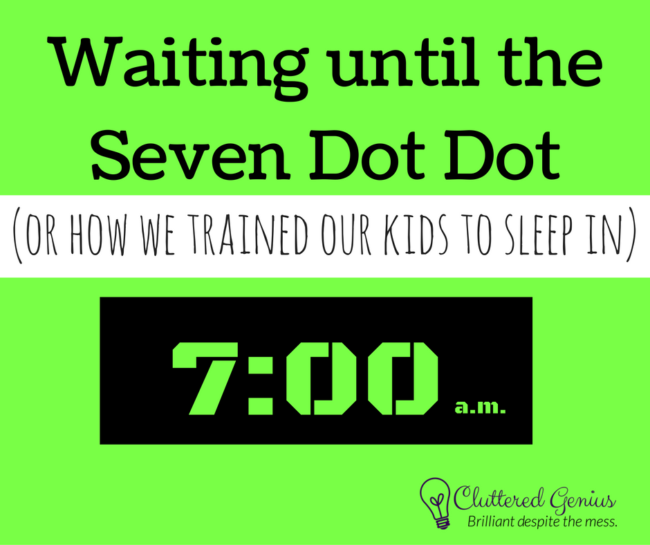 Waiting until the Seven Dot Dot (or how we trained our kids to sleep)