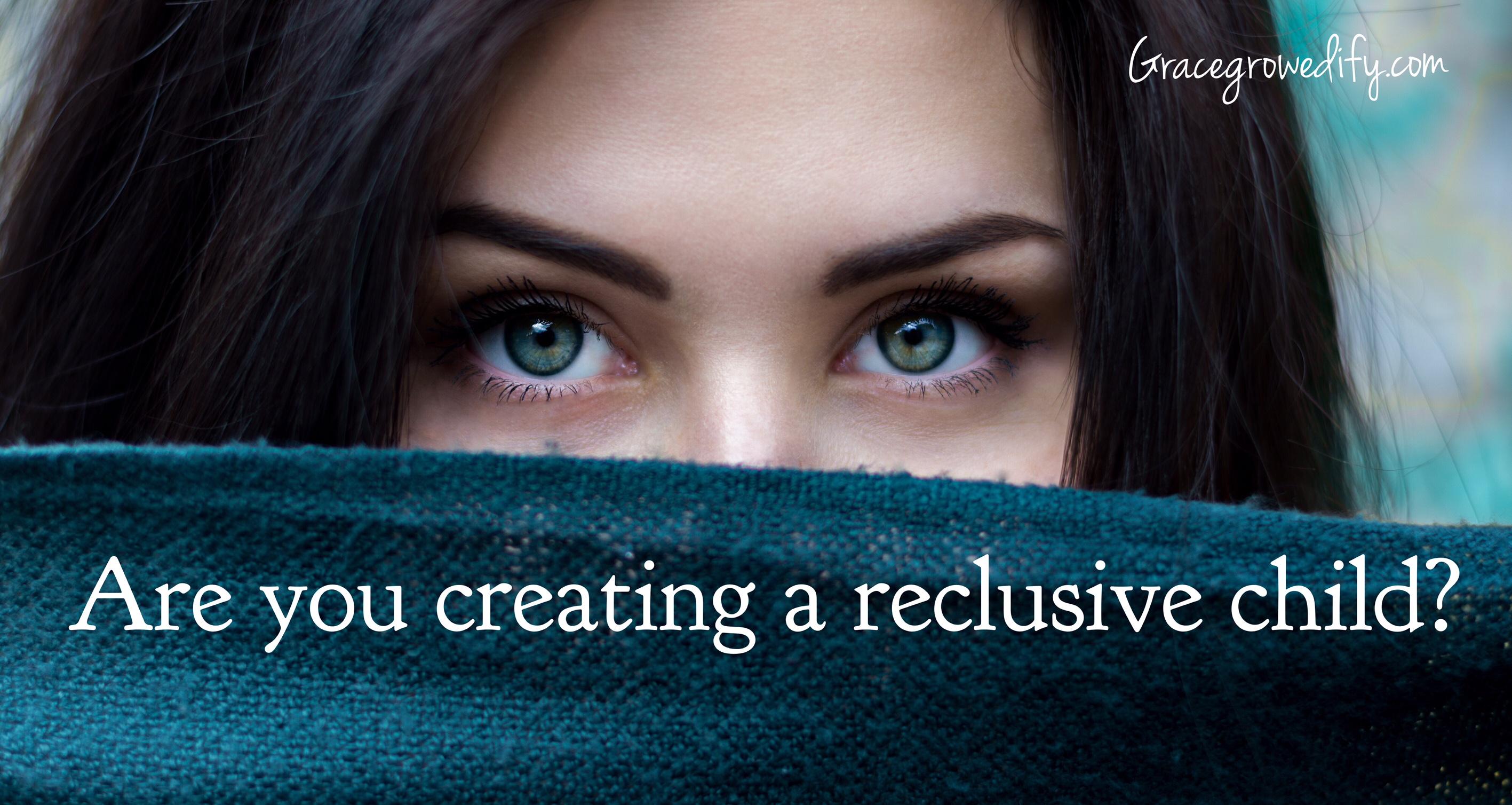 Are you raising a reclusive child?
