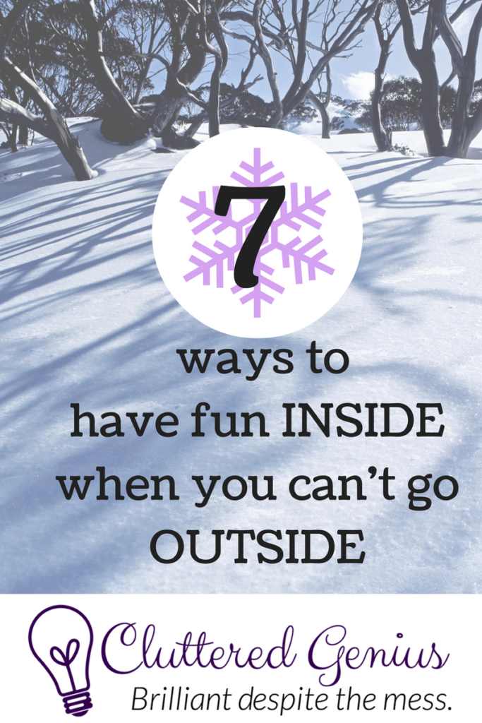 7 ways to have fun inside