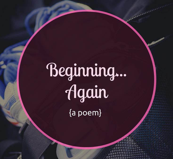 Beginning…Again