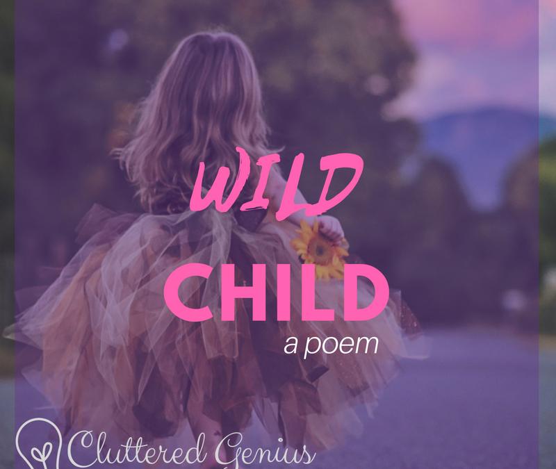 Wild Child (a poem)